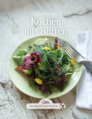 Das große kleine Buch: Kochen mit Blüten von Mühlthau,  Rea