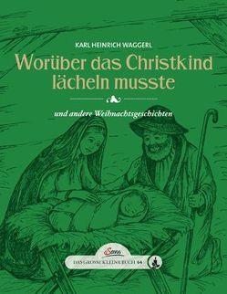 Das große kleine Buch: Worüber das Christkind lächeln mußte von Franke,  Christiane Ruth, Waggerl,  Karl Heinrich
