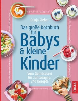 Das große Kochbuch für Babys & kleine Kinder von Rieber,  Dunja
