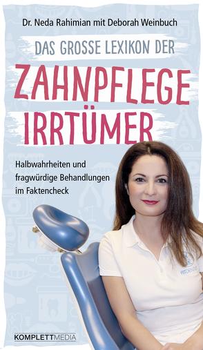 Das große Lexikon der Zahnpflege Irrtümer von Dr. Neda Rahimian, Weinbuch,  Deborah