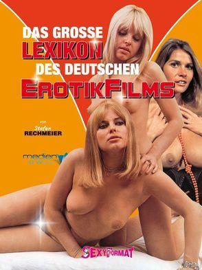 Das große Lexikon des deutschen Erotikfilms von Rechmeier,  Stefan