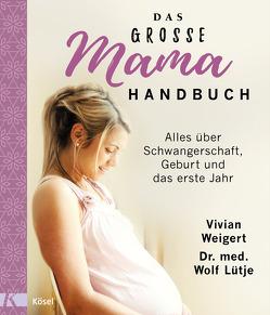 Das große Mama-Handbuch von Lütje,  Wolf, Weigert,  Vivian
