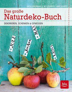 Das große Naturdeko-Buch von Graumann,  Katja, Schneider,  Eva, Schütz,  Anke