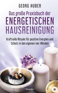 Das große Praxisbuch der energetischen Hausreinigung (mit Praxis-CD) von Huber,  Georg