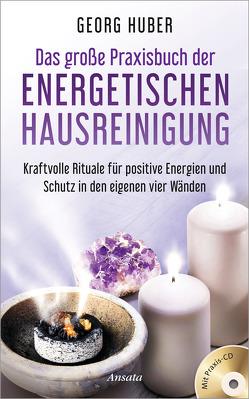 Das große Praxisbuch der energetischen Hausreinigung von Huber,  Georg