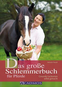 Das große Schlemmerbuch für Pferde von Strauß,  Melanie