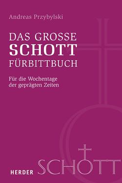Das große SCHOTT-Fürbittbuch von Przybylski,  Andreas