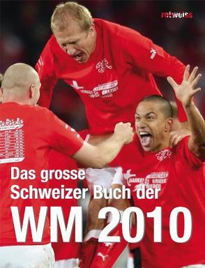 Das grosse Schweizer Buch der WM 2010