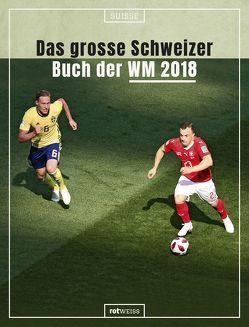Das grosse Schweizer Buch der WM 2018 von Schaub,  Daniel