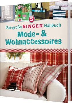 Das große Singer Nähbuch Mode-& Wohnaccessoires von Heller,  Eva Maria