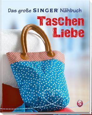 Das große SINGER Nähbuch Taschen-Liebe von Alber,  Ulrich, Arndt,  Jochen, Rauer,  Rabea, Reidelbach,  Yvonne