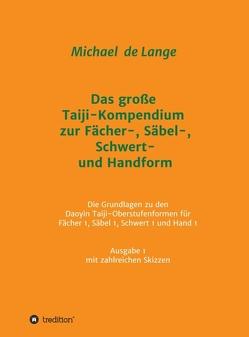 Das große Taiji-Kompendium zur Fächer-, Säbel-, Schwert- und Handform von de Lange,  Michael