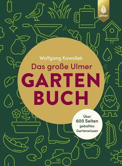 Das große Ulmer Gartenbuch. Über 600 Seiten geballtes Gartenwissen von Kawollek,  Wolfgang