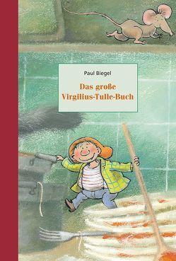 Das große Virgilius-Tulle-Buch von Berger,  Frank, Biegel,  Paul, Neuer,  Ita, Schins,  Marie-Thérèse, van Hout,  Mies