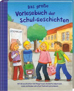 Das große Vorlesebuch der Schul-Geschichten von Auer,  Margit, Diverse, Habersack,  Charlotte, Schneider,  Liane, Tielmann,  Christian