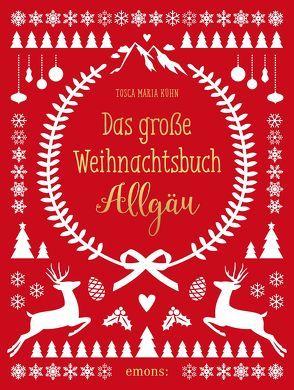 Das große Weihnachtsbuch Allgäu von Kühn,  Tosca Maria