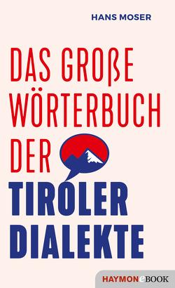 Das große Wörterbuch der Tiroler Dialekte von Moser,  Hans