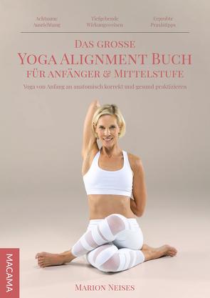 Das grosse Yoga Alignment Buch für Anfänger & Mittelstufe von Neises,  Marion