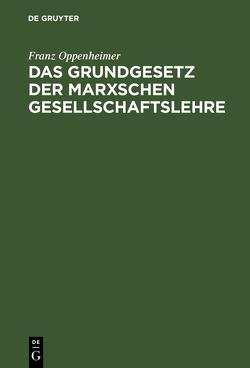 Das Grundgesetz der Marxschen Gesellschaftslehre von Oppenheimer,  Franz
