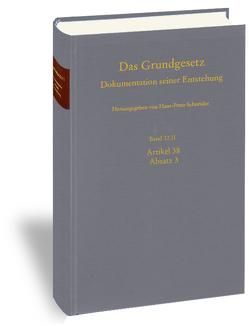 Das Grundgesetz. Dokumentation seiner Entstehung / Band 12: Artikel 38 Absatz 3. Teilband II von Krämer,  Jutta, Schneider,  Hans-Peter