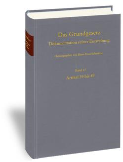 Das Grundgesetz. Dokumentation seiner Entstehung / Band 13: Artikel 39 bis 49 von Krämer,  Jutta, Schneider,  Hans-Peter