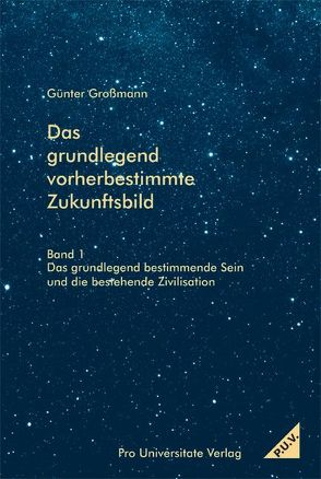 Das grundlegend vorherbestimmte Zukunftsbild von Großmann,  Günter