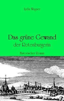 Das grüne Gewand der Rotenburgerin von Wagner,  Lydia