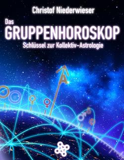 Das Gruppenhoroskop: Schlüssel zur Kollektiv-Astrologie von Niederwieser,  Christof