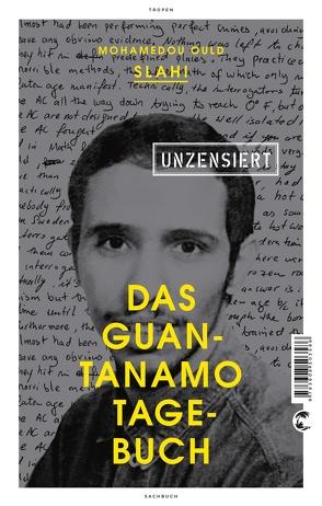 Das Guantanamo-Tagebuch unzensiert von Held,  Susanne, Slahi,  Mohamedou Ould