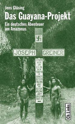 Das Guayana-Projekt von Glüsing,  Jens, Reber,  Dirk