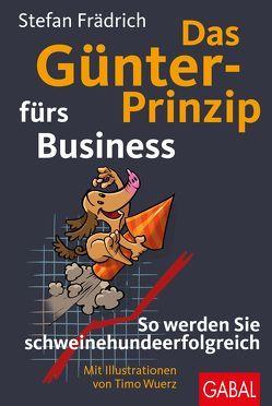 Das Günter-Prinzip fürs Business von Frädrich,  Stefan, Wuerz,  Timo