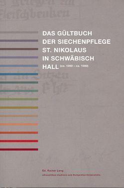 Das Gültbuch der Siechenpflege St. Nikolaus in Schwäbisch Hall (ca. 1360 – ca. 1380) von Leng,  Rainer