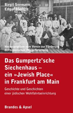 Das Gumpertz'sche Siechenhaus – ein »Jewish Place« in Frankfurt am Main von Bönisch,  Edgar, Seemann,  Birgit