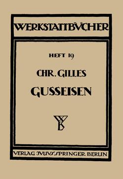 Das Gußeisen Seine Herstellung, Zusammensetzung, Eigenschaften und Verwendung von Gilles,  Chr., Haake,  H.