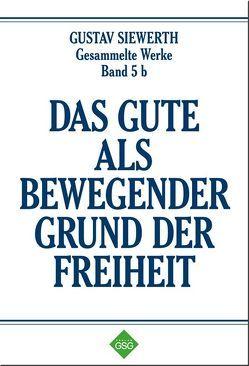 Das Gute als bewegender Grund der Freiheit von Engelhardt,  Paulus, Schulz,  Michael, Siewerth,  Gustav