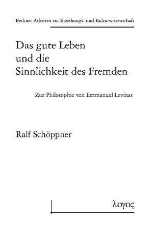 Das gute Leben und die Sinnlichkeit des Fremden – Zur Philosophie von Emmanuel Levinas von Schöppner,  Ralf