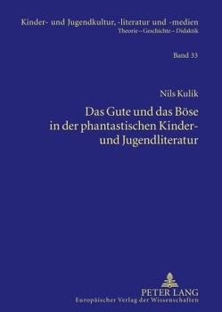 Das Gute und das Böse in der phantastischen Kinder- und Jugendliteratur von Kulik,  Nils
