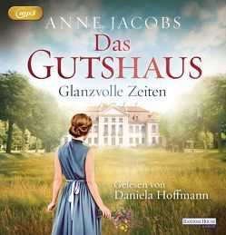 Das Gutshaus – Glanzvolle Zeiten von Hoffmann,  Daniela, Jacobs,  Anne