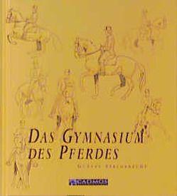 Das Gymnasium des Pferdes von Plinzner,  Paul, Ravenstein,  Nicola van, Steinbrecht,  Gustav