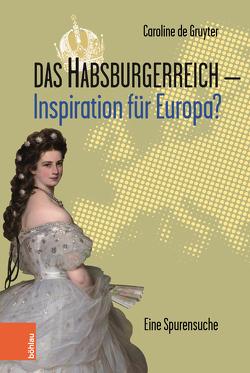 Das Habsburgerreich und die EU von de Gruyter,  Caroline, Decloedt,  Leopold