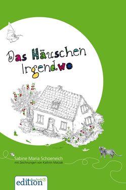 Das Häuschen Irgendwo – eBook von Matzak,  Kathrin, Schoeneich,  Sabine Maria