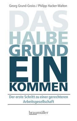 Das halbe Grundeinkommen von Grund-Groiss,  Georg, Hacker-Walton,  Philipp