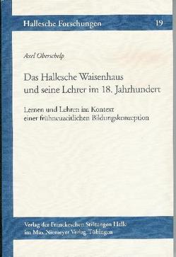 Das Hallesche Waisenhaus und seine Lehrer im 18. Jahrhundert von Oberschelp,  Axel