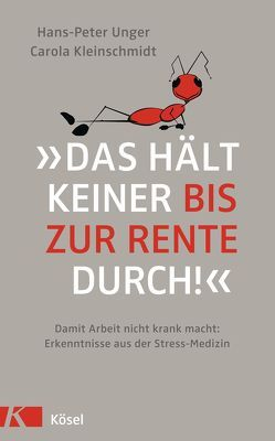 »Das hält keiner bis zur Rente durch!« von Kleinschmidt,  Carola, Unger,  Hans-Peter
