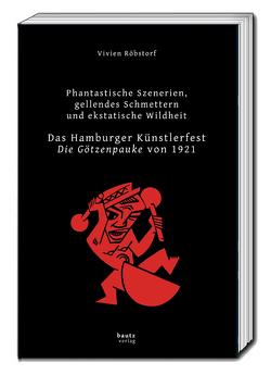 Das Hamburger Künstlerfest – Die Götzenpauke von 1921 von Röbstorf,  Vivien