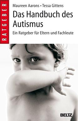 Das Handbuch des Autismus von Aarons,  Maureen, Gittens,  Tessa, Koch,  Reinhard, Rudert,  Lena