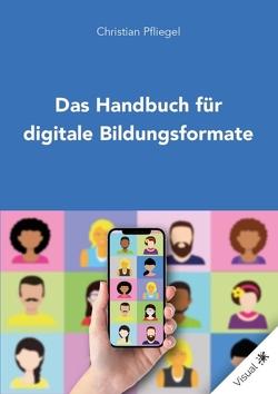Das Handbuch für digitale Bildungsformate von Pfliegel,  Christian