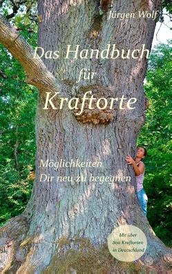 Das Handbuch für Kraftorte von Wolf,  Jürgen