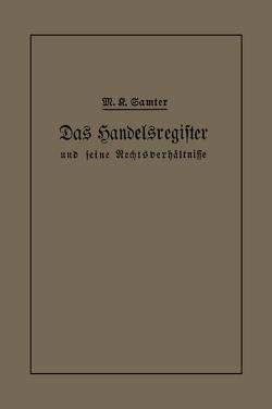 Das Handelsregister und seine Rechtsverhältnisse in kurzgefaßter Darstellung für Juristen und Kaufleute von Samter,  M. Karl