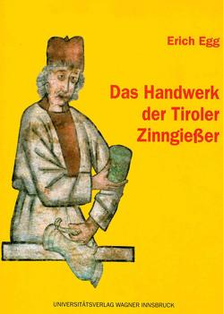Das Handwerk der Tiroler Zinngießer von Egg,  Erich